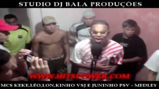 MCS KEKE,LÉO,LON,KINHO VSJ E JUNINHO PSV - MEDLEY PART 3 (STUDIO DJ BALA)