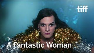 A FANTASTIC WOMAN Trailer | TIFF 2018