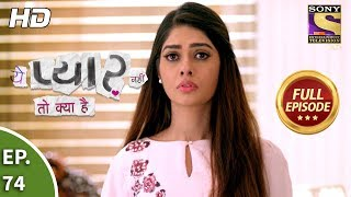 Yeh Pyaar Nahi Toh Kya Hai - Ep 74 - Full Episode - 28th June, 2018