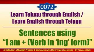 "0072-Spoken Telugu (Beginner Level) Learning Videos-Sentences using ""I am + (Verb in 'ing' form)"""