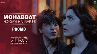 Mohabbat Ho Gayi Hai Aapse | Zero In Cinemas | Shah Rukh Khan | Anushka Sharma | Aanand L Rai