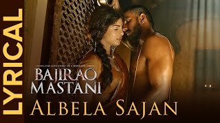Albela Sajan (Lyrical Video) | Bajirao Mastani | Ranveer Singh & Priyanka Chopra
