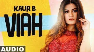 Viah (Full Audio) | Kaur B | Veet Baljit | Jatinder Shah | Latest Punjabi Songs 2019