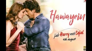 Hawayein Full Audio–Jab Harry Met Sejal Anushka Sharma Shah Rukh Khan Arijit Singh