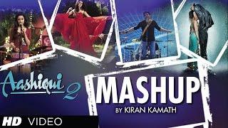 Aashiqui 2 mashup full song by kiran kamath