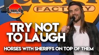 Try Not to Laugh | Horses With Sheriffs On Top of Them | Laugh Factory Stand Up Comedy