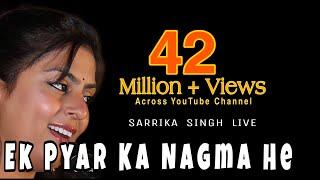 Ek Pyar Ka Nagma He  I :  Sarrika Singh Live