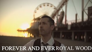 Royal Wood - Forever and Ever - (Official Single Cut Music Video)