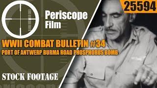 WWII COMBAT BULLETIN #34  PORT OF ANTWERP  BURMA ROAD  PHOSPHORUS BOMB 25594