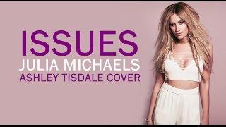 Julia Michaels - Issues [Lyrics][Ashley Tisdale Cover]