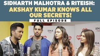 Sidharth Malhotra & Riteish :'Akshay Kumar knows all our secrets!'