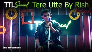 TTL Social | Tere Utte: Music Video | Rish | The Timeliners