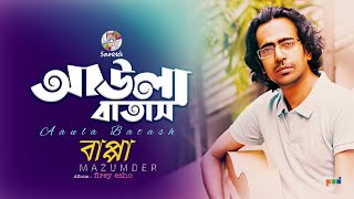 Bappa Mazumder - Aaula Batash | Firey Esho | Soundtek