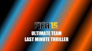 FIFA 15 ULTIMATE TEAM LAST MINUTE THRILLER