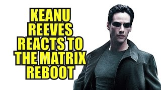 Keanu Reeves Reacts to the Matrix Reboot News as Neo