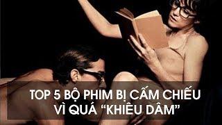 Top 5 bộ phim bị cấm chiếu vì quá khiêu dâm || VQD Tube