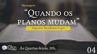 Quando os planos mudam | Rev. Augustus Nicodemus