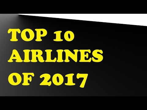 TOP 10 AIRLINES of 2017 -Skytrax Awards