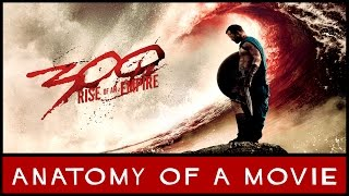 300: Rise of an Empire   Anatomy of a Movie