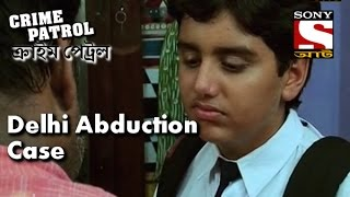Crime Patrol - ক্রাইম প্যাট্রোল (Bengali) - Delhi Abduction Case - 11th June, 2015