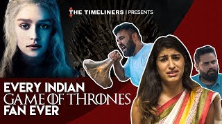 Every Indian Game Of Thrones Fan Ever | The Timeliners