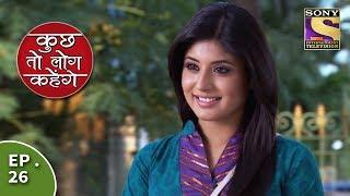 Kuch Toh Log Kahenge - Episode 26 - Dr. Nidhi Decides To Resume Her Internship