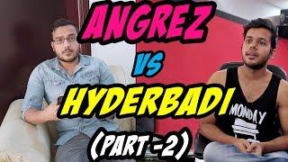 Angrez Vs Hyderabadi!! (PART 2)