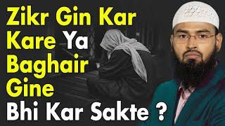 Zikr Karte Waqt Use Ginna Chahiye Ya Baghair Gine Bhi Padh Sakte Hai By Adv. Faiz Syed
