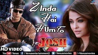 Zinda Hai Hum To -HD VIDEO | Aishwarya Rai & Shah Rukh Khan | Josh | 90