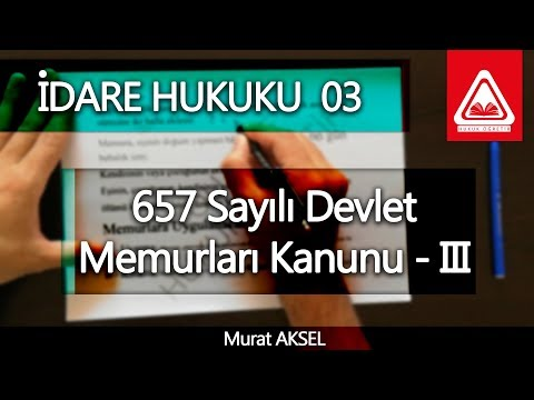 İDARE HUKUKU 03  - 657 Devlet Memurları Kanunu - III   Murat AKSEL