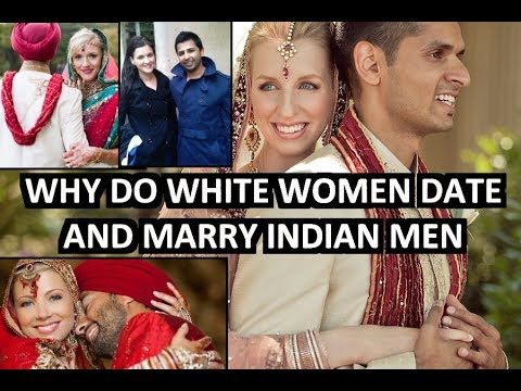 Why Do White Women Date And Marry Indian Men?