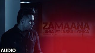 Zamaana - Ninja Ft. Jassi Lohka || DJ Flow || FULL SONG || Latest Punjabi Song 2018
