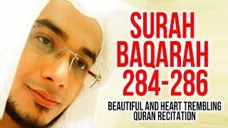 Surah Al Baqarah 284-286 - Must Listen!  Heart Touching Quran Recitation  By Saad Al Qureshi
