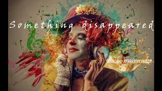 bacho maisuradze - ragaca gaqra / ბაჩო მაისურაძე - რაღაცა გაქრა (Something disappeared)