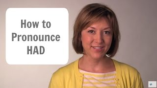 How to Pronounce HAD - American English Pronunciation Lesson