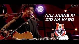 Aaj Jaane Ki Zidd Na Karo - Papon   MTV Unplugged
