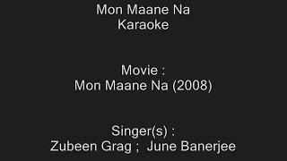 Mon Maane Na - Karaoke - Mon Maane Na (2008) - Zubeen Grag ;  June Banerjee