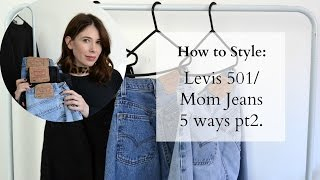 How to Style | Levis 501/Mom Jeans 5 ways pt 2.