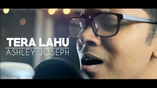 Tera Lahu  - Music Video [Ashley Joseph] HD
