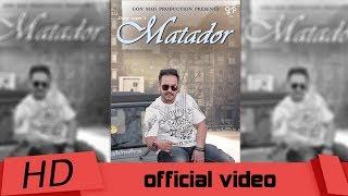 Matador- Full Video   Deep Sagar   Beat Dropers   Gon Mad Production   New Punjabi Song 2017