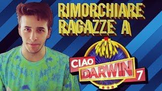 RIMORCHIARE RAGAZZE A CIAO DARWIN