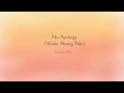No Apology Wala Akong Paki Karencitta Lyrics