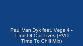 Paul Van Dyk feat Vega 4 Time Of Our Lives PVD Time To Chill Mix