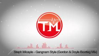 Steph Micayle - Gangnam Style (Gordon & Doyle Bootleg Mix)
