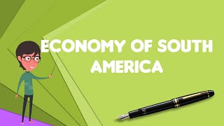 What is Economy of South America?, Explain Economy of South America, Define Economy of South America
