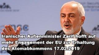 Iranischer Außenminister hofft auf mehr Engagement der EU zur Erhaltung des Atomabkommens 17.02.2019