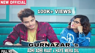 Adhi Adhi Raat × Haye Mera Dil - Gurnazar | Latest Punjabi Mashup 2017