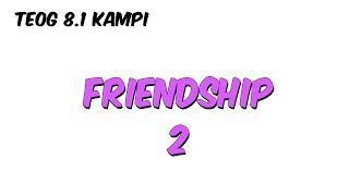 Friendship 2 | 8.1 Kampı