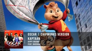 OSCAR - Kaptaan | Gippy Grewal feat. Badshah | Chipmunks Version
