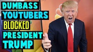Dumbass YouTubers Blocked President Trump on Twitter!